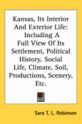 Kansas, Its Interior and Exterior Life: Including a Full View of Its Settlement, Political History, Social Life, Climate, Soil, Productions, Scenery, - Robinson, Sara Tappan Lawrence