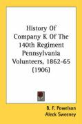 History of Company K of the 140th Regiment Pennsylvania Volunteers, 1862-65 (1906) - Powelson, B. F.