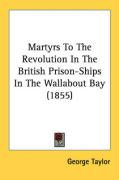 Martyrs to the Revolution in the British Prison-Ships in the Wallabout Bay (1855) - Taylor, George