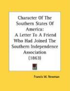 Character of the Southern States of America: A Letter to a Friend Who Had Joined the Southern Independence Association (1863) - Newman, Francis W.