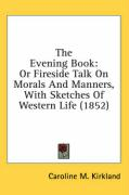 The Evening Book: Or Fireside Talk on Morals and Manners, with Sketches of Western Life (1852) - Kirkland, Caroline M.