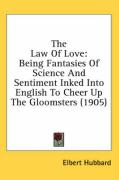 The Law of Love: Being Fantasies of Science and Sentiment Inked Into English to Cheer Up the Gloomsters (1905) - Hubbard, Elbert