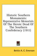 Historic Southern Monuments: Representative Memorials of the Heroic Dead of the Southern Confederacy (1911) - Emerson, Bettie A. C.