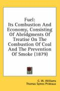 Fuel: Its Combustion and Economy, Consisting of Abridgments of Treatise on the Combustion of Coal and the Prevention of Smok - Williams, C. W.; Prideaux, Thomas Symes
