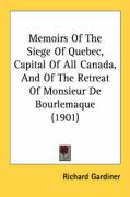 Memoirs of the Siege of Quebec, Capital of All Canada, and of the Retreat of Monsieur de Bourlemaque (1901) - Gardiner, Richard