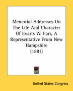 Memorial Addresses on the Life and Character of Evarts W. Farr, a Representative from New Hampshire (1881) - United States Congress