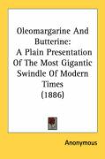 Oleomargarine and Butterine: A Plain Presentation of the Most Gigantic Swindle of Modern Times (1886) - Anonymous