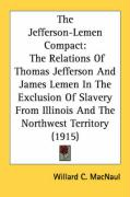 The Jefferson-Lemen Compact: The Relations of Thomas Jefferson and James Lemen in the Exclusion of Slavery from Illinois and the Northwest Territor - Macnaul, Willard C.
