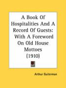 A Book of Hospitalities and a Record of Guests: With a Foreword on Old House Mottoes (1910)