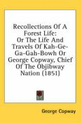 Recollections of a Forest Life: Or the Life and Travels of Kah-GE-Ga-Gah-Bowh or George Copway, Chief of the Objibway Nation (1851) - Copway, George
