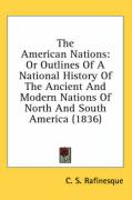 The American Nations: Or Outlines of a National History of the Ancient and Modern Nations of North and South America (1836) - Rafinesque, C. S.