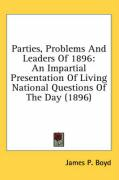 Parties, Problems and Leaders of 1896: An Impartial Presentation of Living National Questions of the Day (1896) - Boyd, James P.