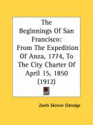 The Beginnings of San Francisco: From the Expedition of Anza, 1774, to the City Charter of April 15, 1850 (1912) - Eldredge, Zoeth Skinner