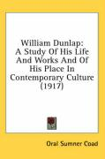 William Dunlap: A Study of His Life and Works and of His Place in Contemporary Culture (1917) - Coad, Oral Sumner