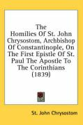The Homilies of St. John Chrysostom, Archbishop of Constantinople, on the First Epistle of St. Paul the Apostle to the Corinthians (1839) - Chrysostom, St John