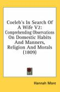 Coeleb's in Search of a Wife V2: Comprehending Observations on Domestic Habits and Manners, Religion and Morals (1809) - More, Hannah