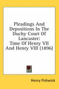 Pleadings and Depositions in the Duchy Court of Lancaster: Time of Henry VII and Henry VIII (1896)