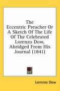 The Eccentric Preacher or a Sketch of the Life of the Celebrated Lorenzo Dow, Abridged from His Journal (1841) - Dow, Lorenzo