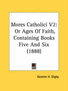 Mores Catholici V2: Or Ages of Faith, Containing Books Five and Six (1888) - Digby, Kenelm H.