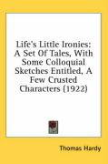 Life's Little Ironies: A Set of Tales, with Some Colloquial Sketches Entitled, a Few Crusted Characters (1922) - Hardy, Thomas