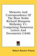 Memoirs and Correspondence of the Most Noble Richard Marquess Wellesley V1: Comprising Numerous Letters and Documents (1846) - Pearce, Robert Rouiere