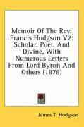 Memoir of the REV. Francis Hodgson V2: Scholar, Poet, and Divine, with Numerous Letters from Lord Byron and Others (1878) - Hodgson, James T.
