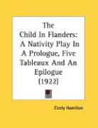 The Child in Flanders: A Nativity Play in a Prologue, Five Tableaux and an Epilogue (1922) - Hamilton, Cicely