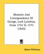 Memoirs and Correspondence of George, Lord Lyttelton, from 1734 to 1773 (1845) - Phillimore, Robert