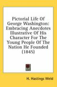 Pictorial Life of George Washington: Embracing Anecdotes Illustrative of His Character for the Young People of the Nation He Founded (1845) - Weld, H. Hastings