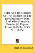 Rolls and Documents of the Soldiers in the Revolutionary War, and Miscellaneous Provincial Papers from 1629 to 1725 V1 (1885)