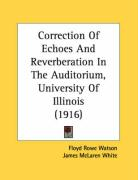 Correction of Echoes and Reverberation in the Auditorium, University of Illinois (1916) - Watson, Floyd Rowe; White, James McLaren