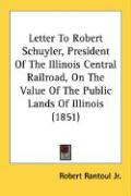 Letter to Robert Schuyler, President of the Illinois Central Railroad, on the Value of the Public Lands of Illinois (1851) - Rantoul, Robert, Jr.