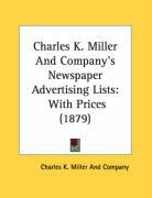 Charles K. Miller and Company's Newspaper Advertising Lists: With Prices (1879) - Charles K. Miller and Company, K. Miller