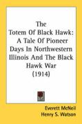 The Totem of Black Hawk: A Tale of Pioneer Days in Northwestern Illinois and the Black Hawk War (1914) - McNeil, Everett