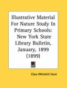 Illustrative Material for Nature Study in Primary Schools: New York State Library Bulletin, January, 1899 (1899) - Hunt, Clara Whitehill