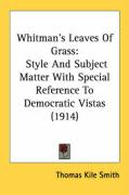 Whitman's Leaves of Grass: Style and Subject Matter with Special Reference to Democratic Vistas (1914) - Smith, Thomas Kile