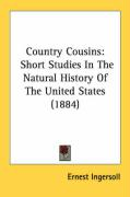 Country Cousins: Short Studies in the Natural History of the United States (1884) - Ingersoll, Ernest