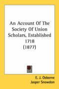 An Account of the Society of Union Scholars, Established 1718 (1877) - Osborne, E. J.