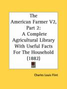 The American Farmer V2, Part 2: A Complete Agricultural Library with Useful Facts for the Household (1882) - Flint, Charles Louis