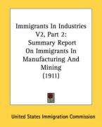 Immigrants in Industries V2, Part 2: Summary Report on Immigrants in Manufacturing and Mining (1911) - United States Immigration Commission