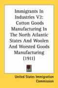 Immigrants in Industries V2: Cotton Goods Manufacturing in the North Atlantic States and Woolen and Worsted Goods Manufacturing (1911) - United States Immigration Commission