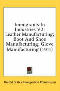 Immigrants in Industries V2: Leather Manufacturing; Boot and Shoe Manufacturing; Glove Manufacturing (1911) - United States Immigration Commission