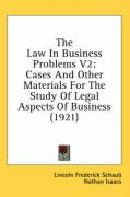 The Law in Business Problems V2: Cases and Other Materials for the Study of Legal Aspects of Business (1921) - Schaub, Lincoln Frederick; Isaacs, Nathan