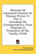 Memoirs of Lieutenant General Sir Thomas Picton V1 Part 2: Including His Correspondence, from Originals in Possession of His Family (1836) - Picton, Thomas; Robinson, Heaton Bowstead