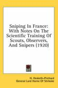 Sniping in France: With Notes on the Scientific Training of Scouts, Observers, and Snipers (1920) - Hesketh-Prichard, H.