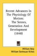 Recent Advances in the Physiology of Motion: The Senses, Generation and Development (1848) - Baly, William; Kirkes, William Senhouse