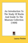 An Introduction to the Study of Rocks and Guide to the Museum Collection (1909) - Fletcher, Lazarus