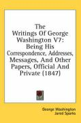 The Writings of George Washington V7: Being His Correspondence, Addresses, Messages, and Other Papers, Official and Private (1847) - Washington, George; Sparks, Jared