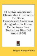 El Lector Americano: Efemerides y Estractos de Obras Especialmente Americanas, Arreglados En Forma de Lecturas Para Todos Los Dias del Ano - Viola, Miguel Navarro