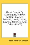 Great Essays by Montaigne, Sidney, Milton, Cowley, Disraeli, Lamb, Irving, Lowell, Jefferies, and Others (1900) - Johnson, Helen Kendrick